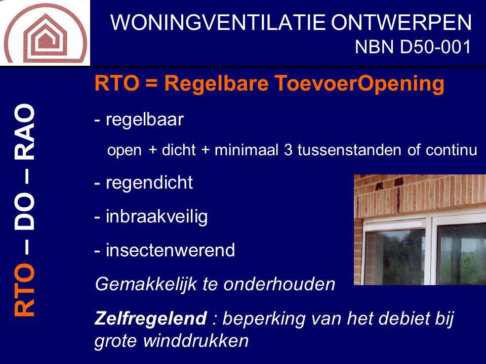 WONINGVENTILATIE ONTWERPEN NBN D50-001 RTO = Regelbare ToevoerOpening - regelbaar open + dicht + minimaal 3 tussenstanden of continu - regendicht - in