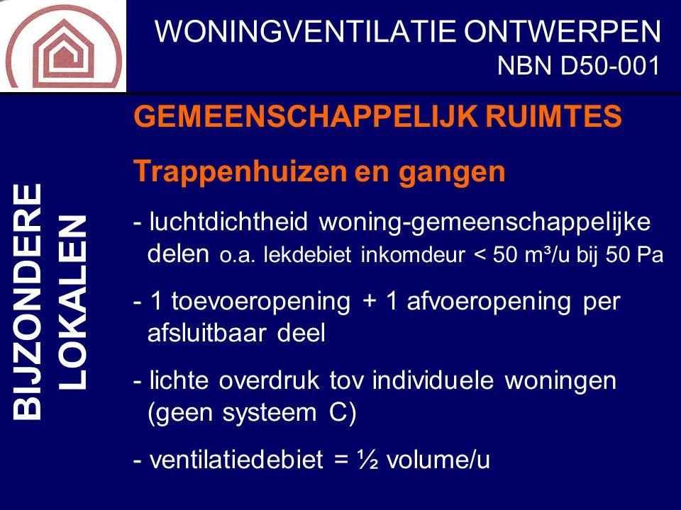 WONINGVENTILATIE ONTWERPEN NBN D50-001 BIJZONDERE LOKALEN GEMEENSCHAPPELIJK RUIMTES Trappenhuizen en gangen - luchtdichtheid woning-gemeenschappelijke
