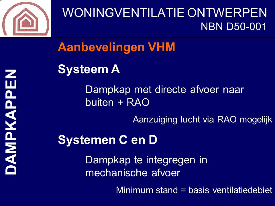 WONINGVENTILATIE ONTWERPEN NBN D50-001 DAMPKAPPEN Aanbevelingen VHM Systeem A Dampkap met directe afvoer naar buiten + RAO Aanzuiging lucht via RAO mo