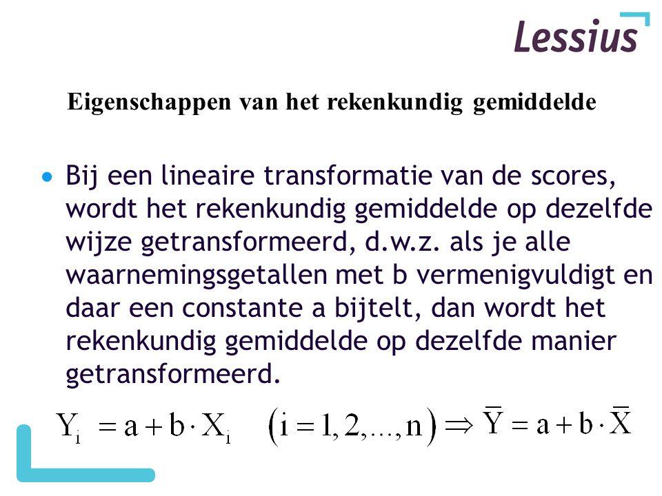  Bij een lineaire transformatie van de scores, wordt het rekenkundig gemiddelde op dezelfde wijze getransformeerd, d.w.z. als je alle waarnemingsgeta