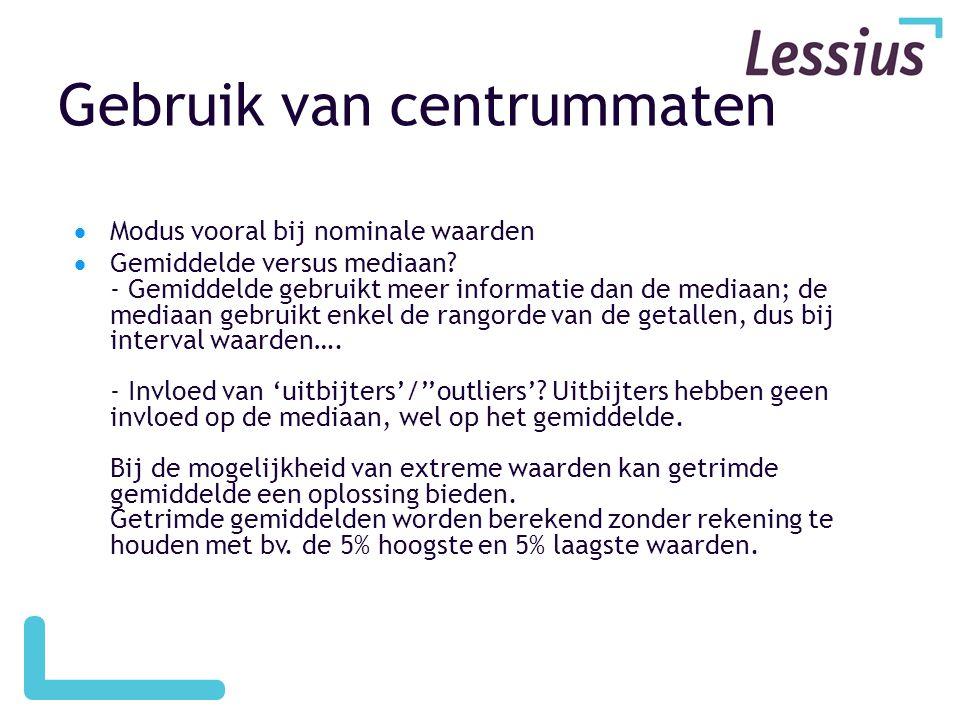 Gebruik van centrummaten  Modus vooral bij nominale waarden  Gemiddelde versus mediaan? - Gemiddelde gebruikt meer informatie dan de mediaan; de med