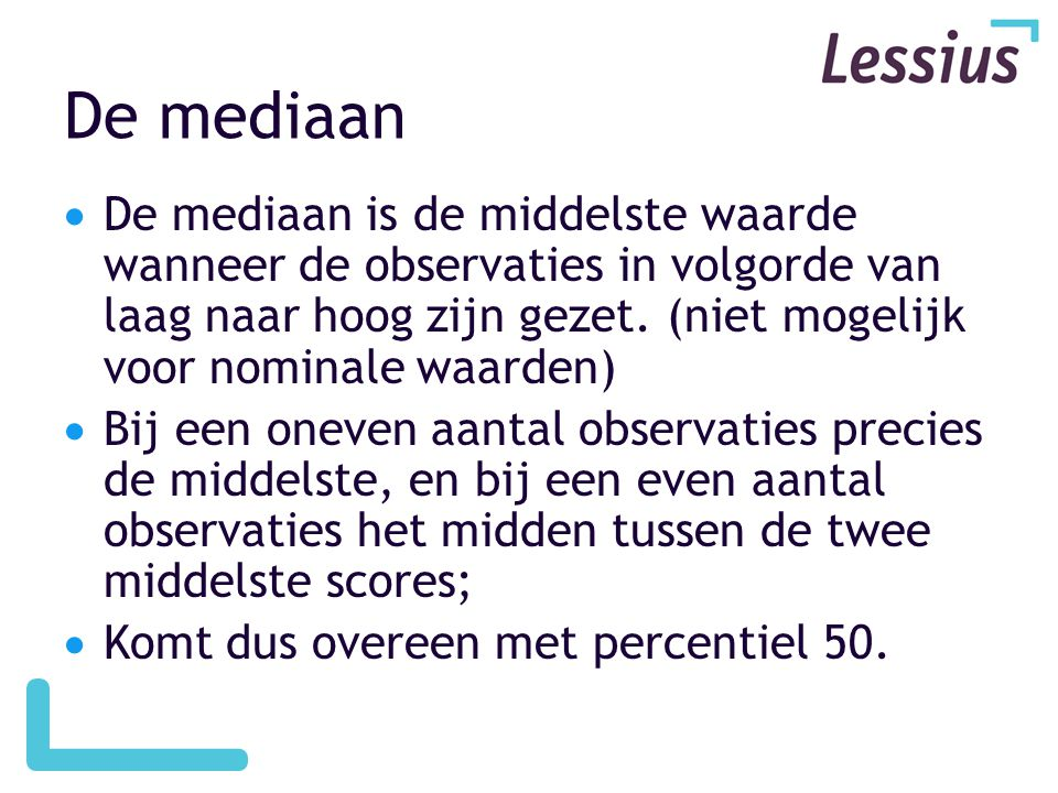 De mediaan  De mediaan is de middelste waarde wanneer de observaties in volgorde van laag naar hoog zijn gezet.