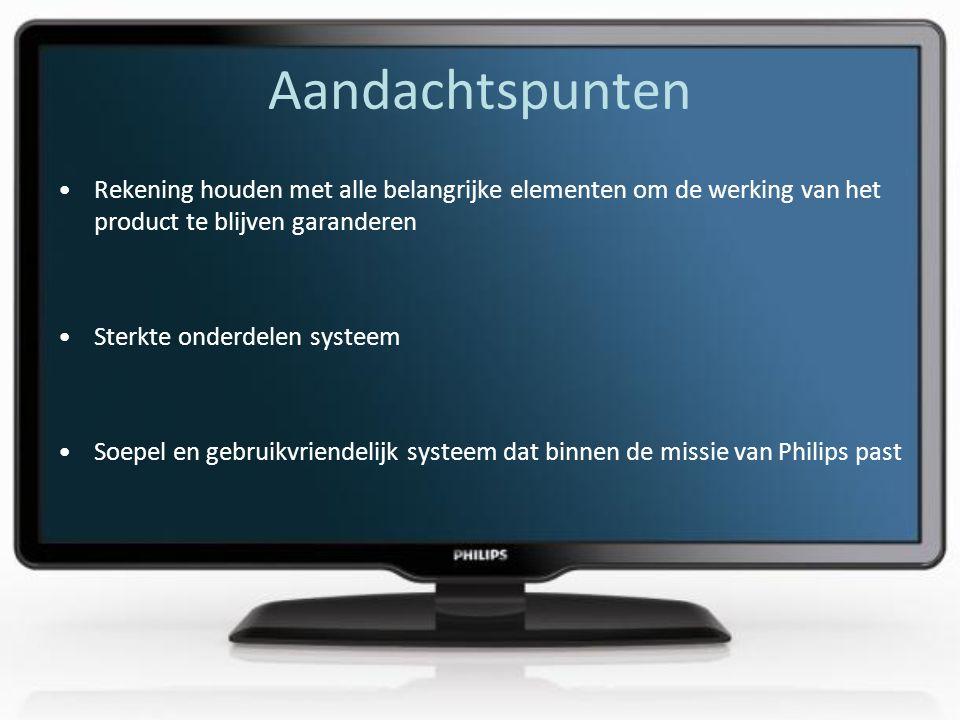 Aandachtspunten •Rekening houden met alle belangrijke elementen om de werking van het product te blijven garanderen •Sterkte onderdelen systeem •Soepel en gebruikvriendelijk systeem dat binnen de missie van Philips past