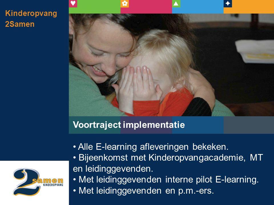 Kinderopvang 2Samen Voortraject implementatie • Alle E-learning afleveringen bekeken. • Bijeenkomst met Kinderopvangacademie, MT en leidinggevenden. •