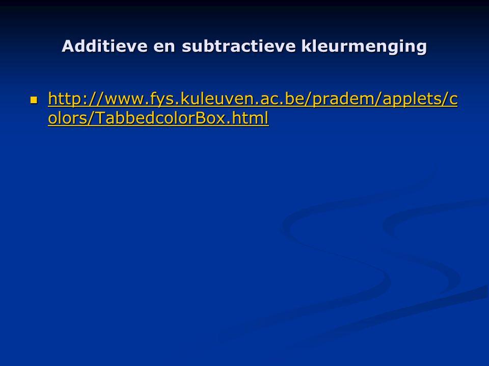 Additieve en subtractieve kleurmenging  http://www.fys.kuleuven.ac.be/pradem/applets/c olors/TabbedcolorBox.html http://www.fys.kuleuven.ac.be/pradem/applets/c olors/TabbedcolorBox.html http://www.fys.kuleuven.ac.be/pradem/applets/c olors/TabbedcolorBox.html