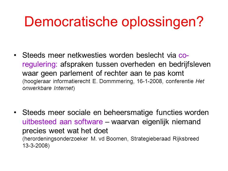 Democratische oplossingen? •Steeds meer netkwesties worden beslecht via co- regulering: afspraken tussen overheden en bedrijfsleven waar geen parlemen