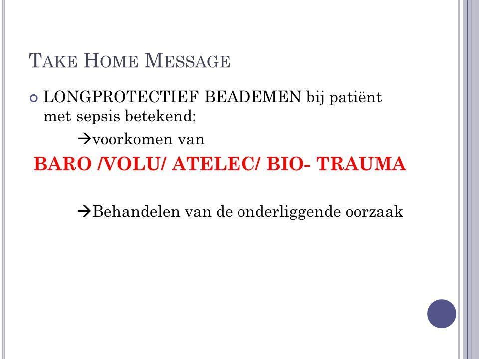 T AKE H OME M ESSAGE LONGPROTECTIEF BEADEMEN bij patiënt met sepsis betekend:  voorkomen van BARO /VOLU/ ATELEC/ BIO- TRAUMA  Behandelen van de onde