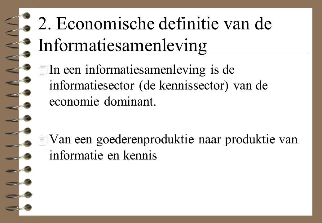 2. Economische definitie van de Informatiesamenleving 4 In een informatiesamenleving is de informatiesector (de kennissector) van de economie dominant