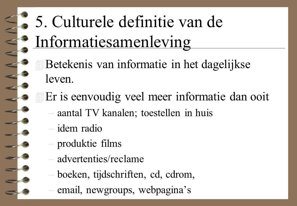 5. Culturele definitie van de Informatiesamenleving 4 Betekenis van informatie in het dagelijkse leven. 4 Er is eenvoudig veel meer informatie dan ooi