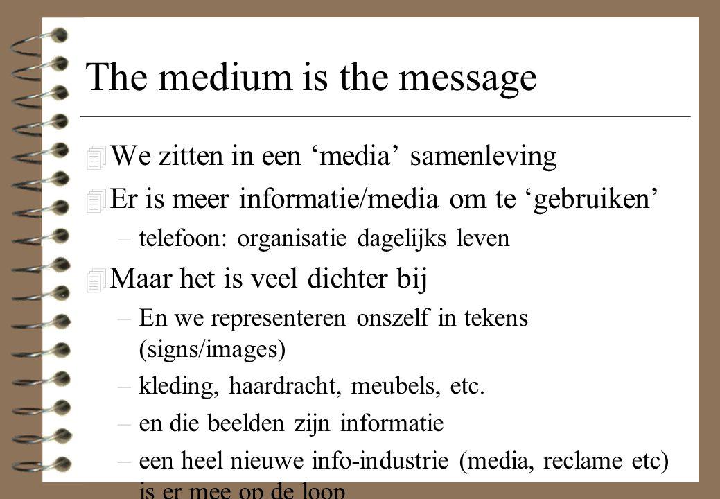 The medium is the message 4 We zitten in een 'media' samenleving 4 Er is meer informatie/media om te 'gebruiken' –telefoon: organisatie dagelijks leve