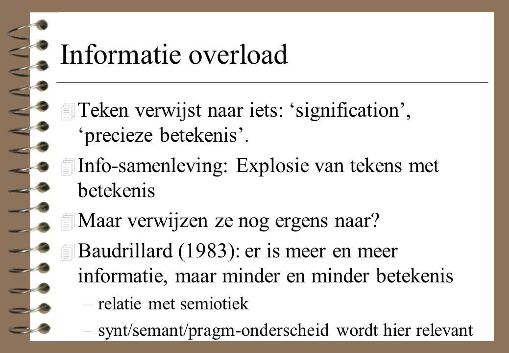 Informatie overload 4 Teken verwijst naar iets: 'signification', 'precieze betekenis'. 4 Info-samenleving: Explosie van tekens met betekenis 4 Maar ve