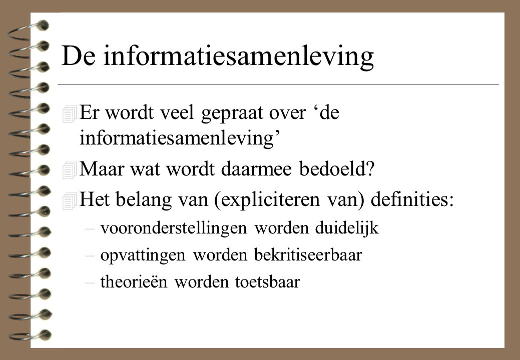 De informatiesamenleving 4 Er wordt veel gepraat over 'de informatiesamenleving' 4 Maar wat wordt daarmee bedoeld? 4 Het belang van (expliciteren van)