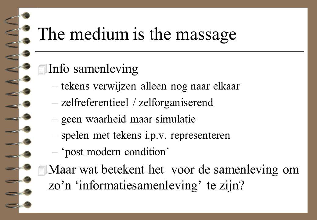 The medium is the massage 4 Info samenleving –tekens verwijzen alleen nog naar elkaar –zelfreferentieel / zelforganiserend –geen waarheid maar simulat