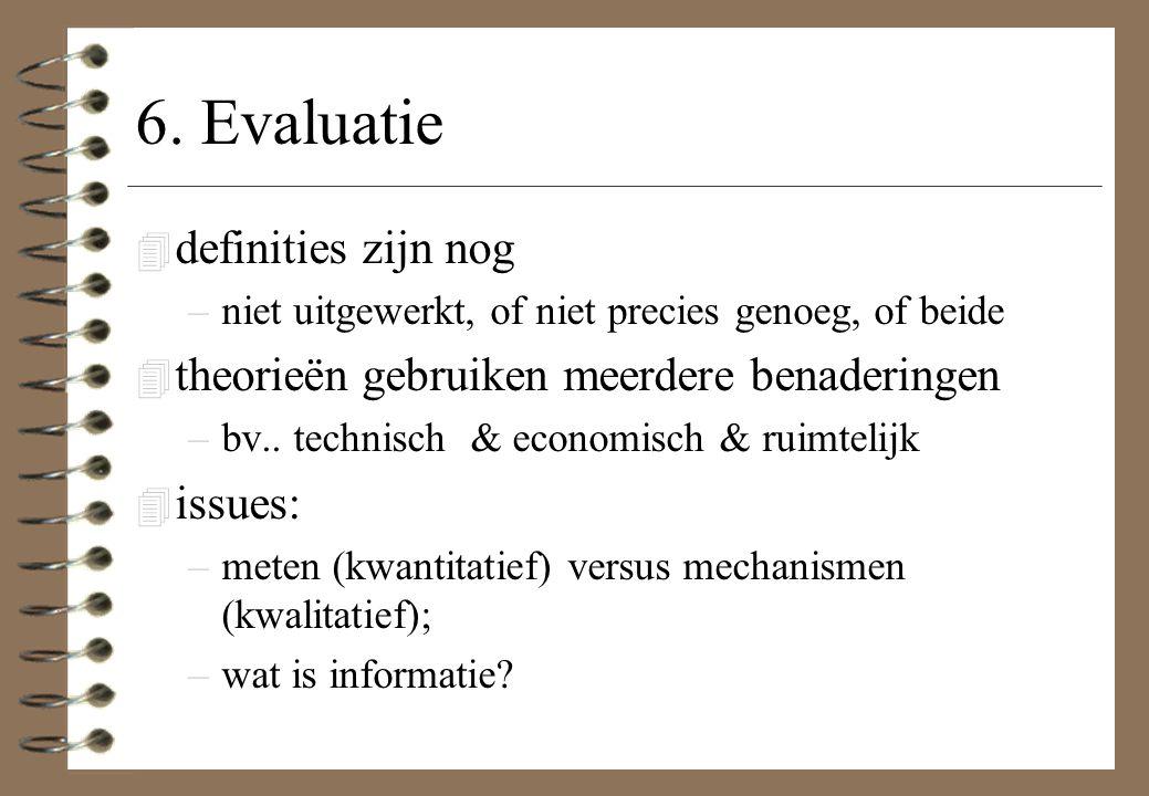 6. Evaluatie 4 definities zijn nog –niet uitgewerkt, of niet precies genoeg, of beide 4 theorieën gebruiken meerdere benaderingen –bv.. technisch & ec