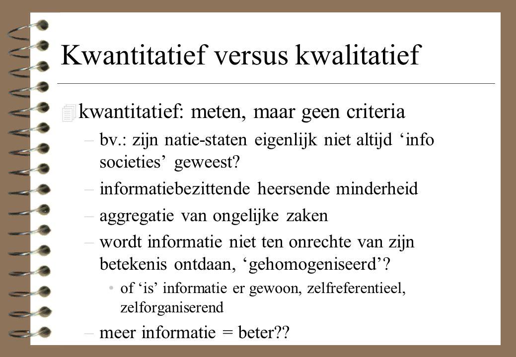 Kwantitatief versus kwalitatief 4 kwantitatief: meten, maar geen criteria –bv.: zijn natie-staten eigenlijk niet altijd 'info societies' geweest? –inf