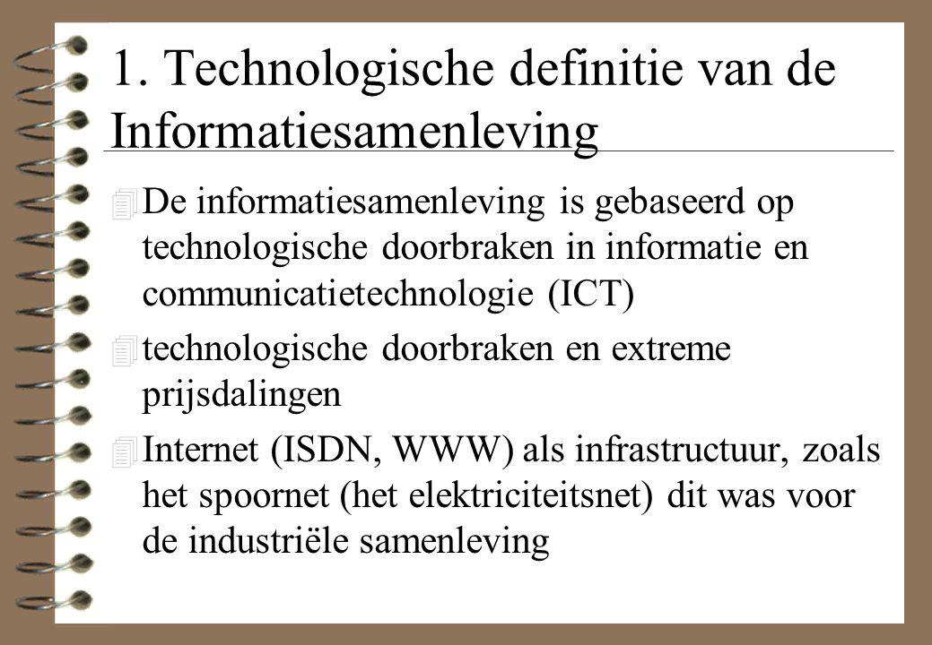 1. Technologische definitie van de Informatiesamenleving 4 De informatiesamenleving is gebaseerd op technologische doorbraken in informatie en communi