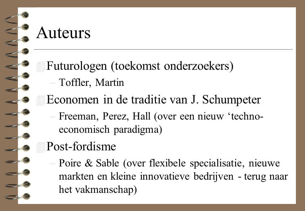 Auteurs 4 Futurologen (toekomst onderzoekers) –Toffler, Martin 4 Economen in de traditie van J. Schumpeter –Freeman, Perez, Hall (over een nieuw 'tech