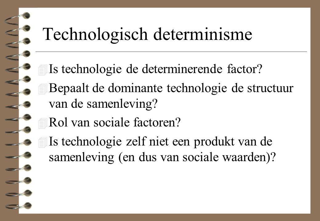 Technologisch determinisme 4 Is technologie de determinerende factor? 4 Bepaalt de dominante technologie de structuur van de samenleving? 4 Rol van so