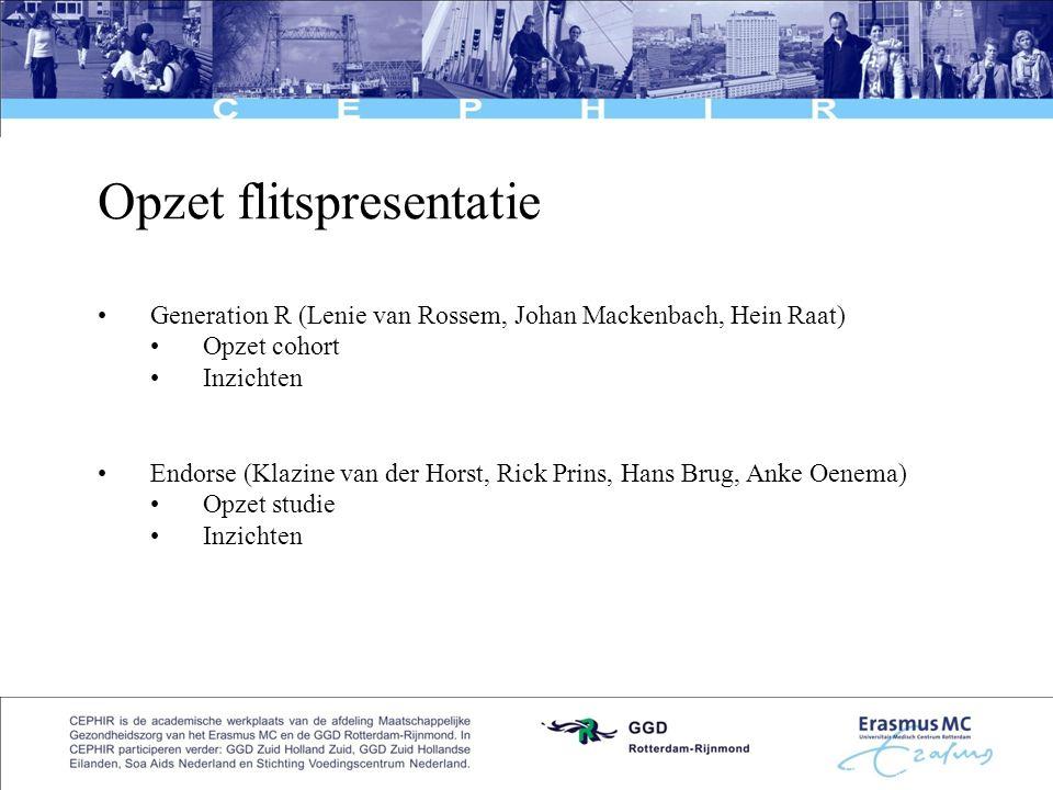 2 Opzet flitspresentatie •Generation R (Lenie van Rossem, Johan Mackenbach, Hein Raat) •Opzet cohort •Inzichten •Endorse (Klazine van der Horst, Rick