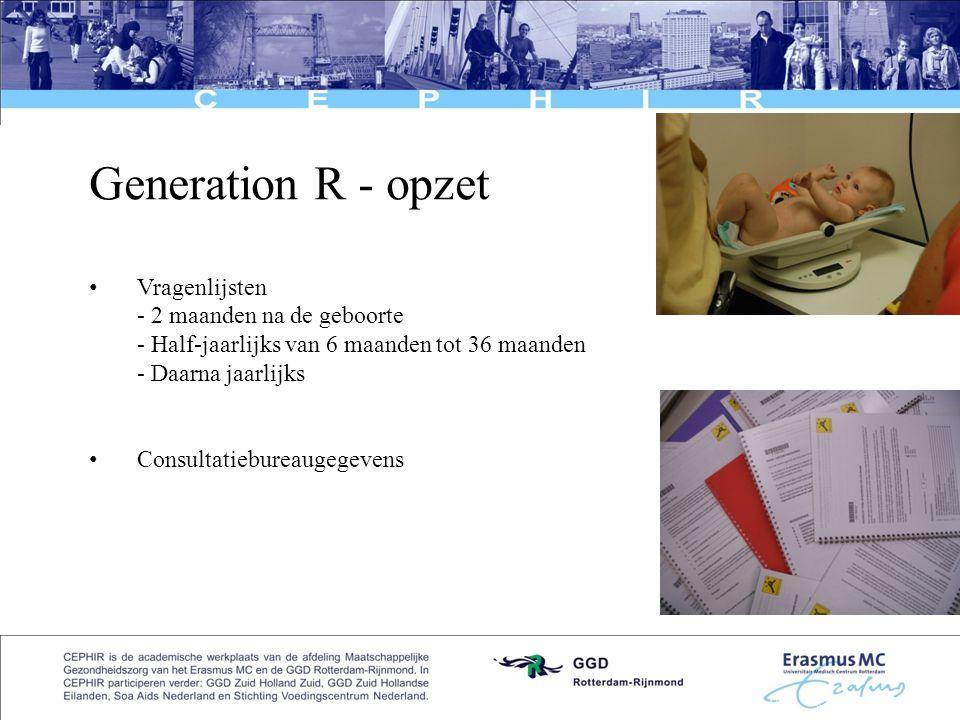 5 Generation R - opzet • Vragenlijsten - 2 maanden na de geboorte - Half-jaarlijks van 6 maanden tot 36 maanden - Daarna jaarlijks • Consultatiebureau