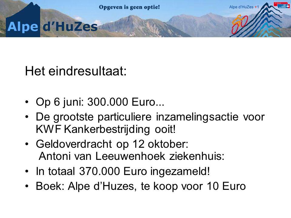 Het eindresultaat: •Op 6 juni: 300.000 Euro... •De grootste particuliere inzamelingsactie voor KWF Kankerbestrijding ooit! •Geldoverdracht op 12 oktob