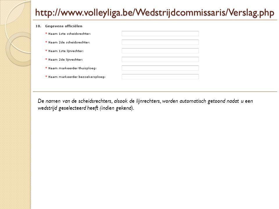 http://www.volleyliga.be/Wedstrijdcommissaris/Verslag.php De namen van de scheidsrechters, alsook de lijnrechters, worden automatisch getoond nadat u