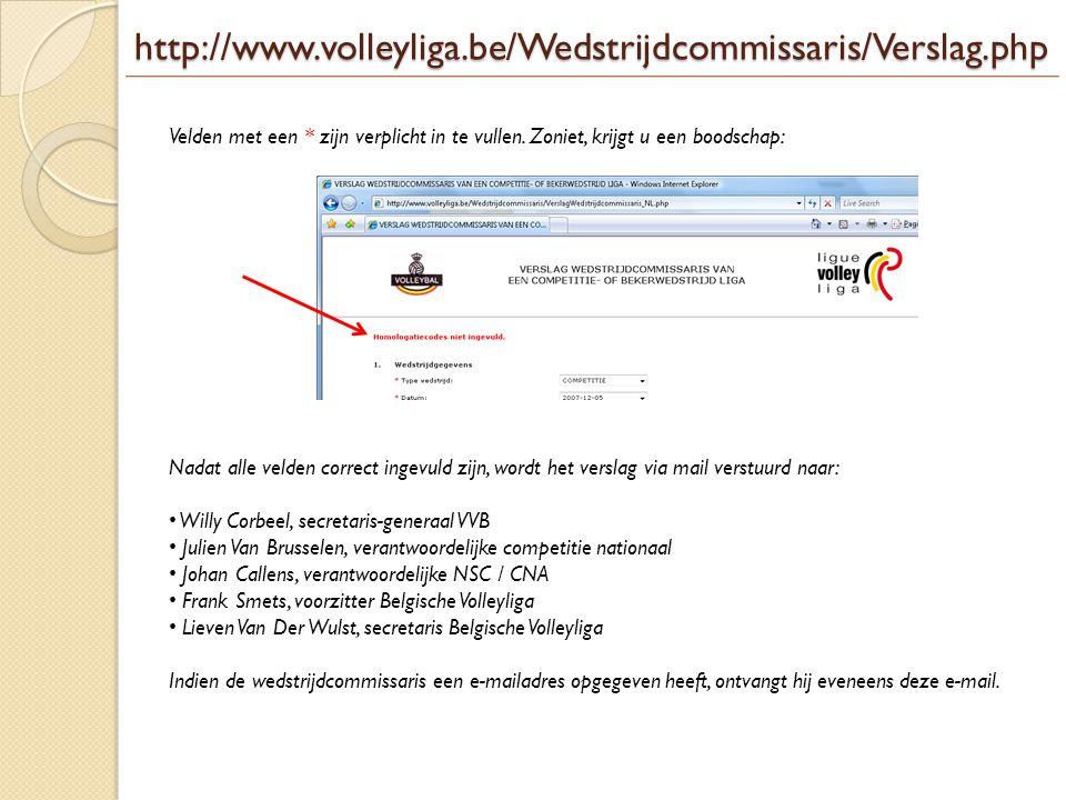 http://www.volleyliga.be/Wedstrijdcommissaris/Verslag.php Velden met een * zijn verplicht in te vullen. Zoniet, krijgt u een boodschap: Nadat alle vel