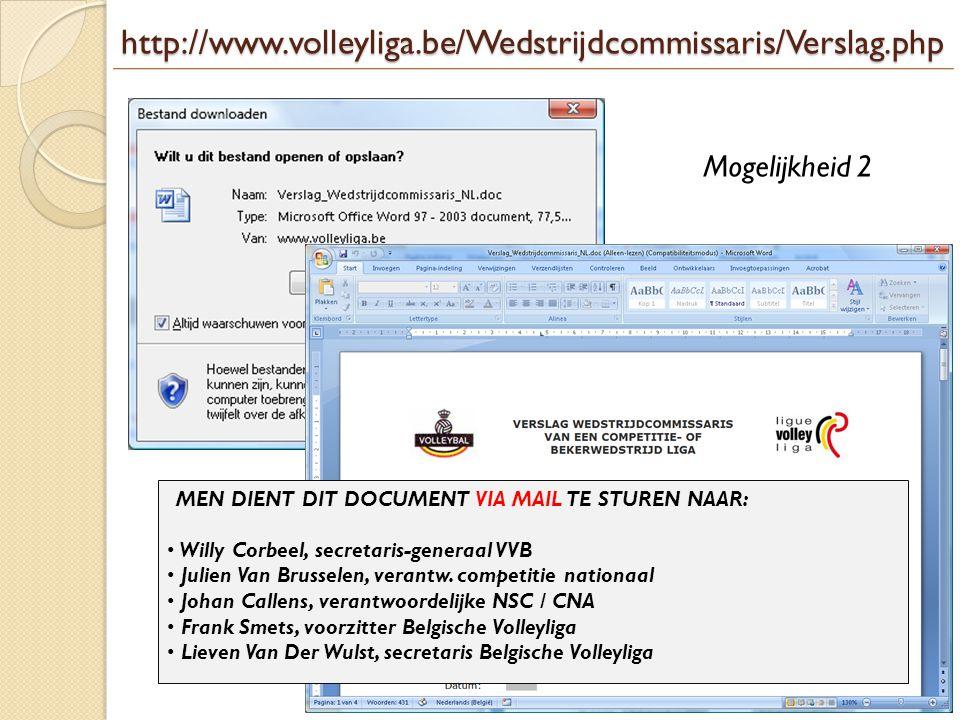 http://www.volleyliga.be/Wedstrijdcommissaris/Verslag.php Mogelijkheid 2 MEN DIENT DIT DOCUMENT VIA MAIL TE STUREN NAAR: • Willy Corbeel, secretaris-g