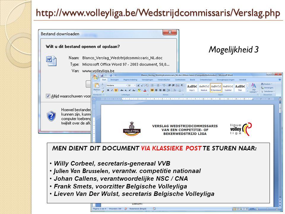 http://www.volleyliga.be/Wedstrijdcommissaris/Verslag.php Mogelijkheid 3 MEN DIENT DIT DOCUMENT VIA KLASSIEKE POST TE STUREN NAAR: • Willy Corbeel, se