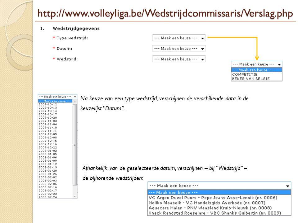 """http://www.volleyliga.be/Wedstrijdcommissaris/Verslag.php Na keuze van een type wedstrijd, verschijnen de verschillende data in de keuzelijst """"Datum""""."""
