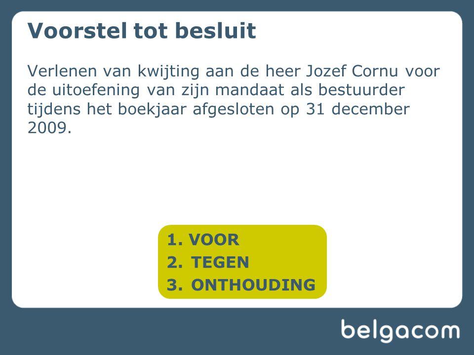 Verlenen van kwijting aan de heer Jozef Cornu voor de uitoefening van zijn mandaat als bestuurder tijdens het boekjaar afgesloten op 31 december 2009.