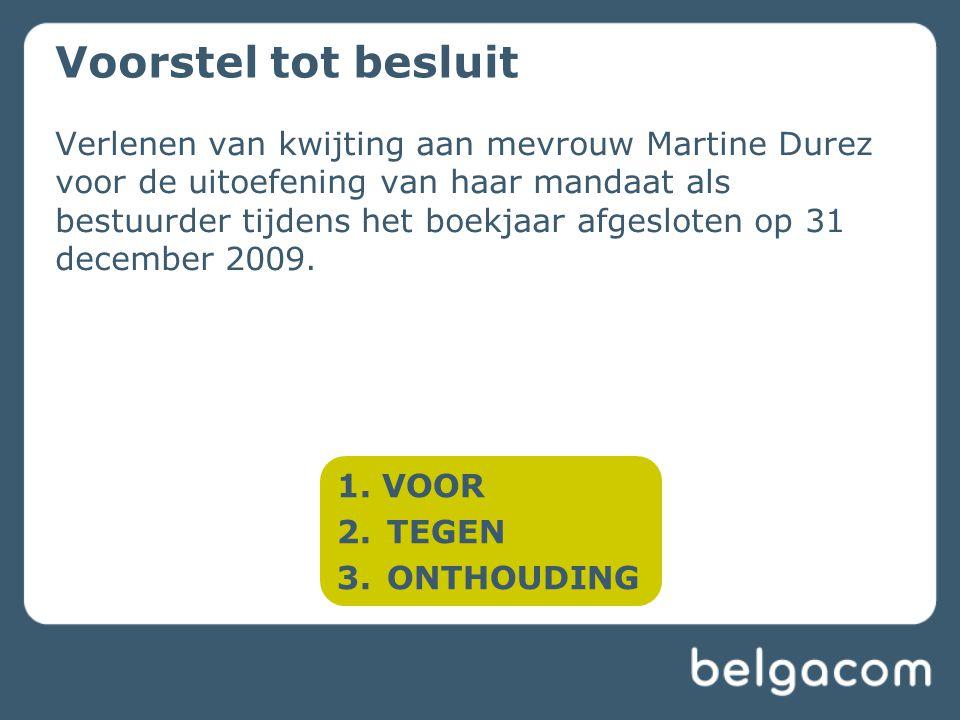 Verlenen van kwijting aan mevrouw Martine Durez voor de uitoefening van haar mandaat als bestuurder tijdens het boekjaar afgesloten op 31 december 2009.
