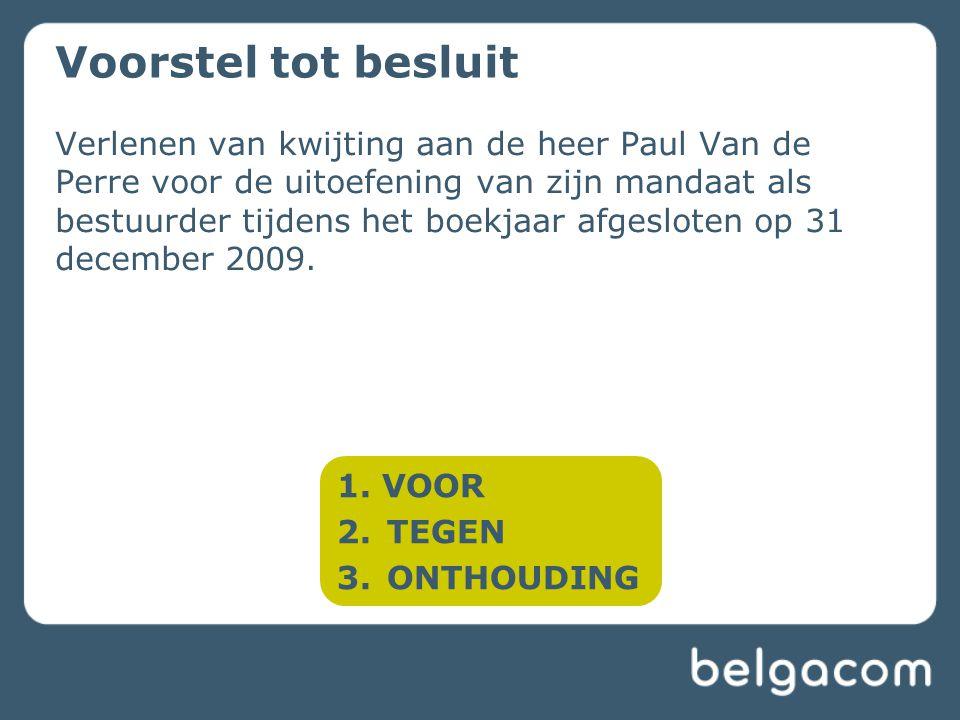 Verlenen van kwijting aan de heer Paul Van de Perre voor de uitoefening van zijn mandaat als bestuurder tijdens het boekjaar afgesloten op 31 december 2009.