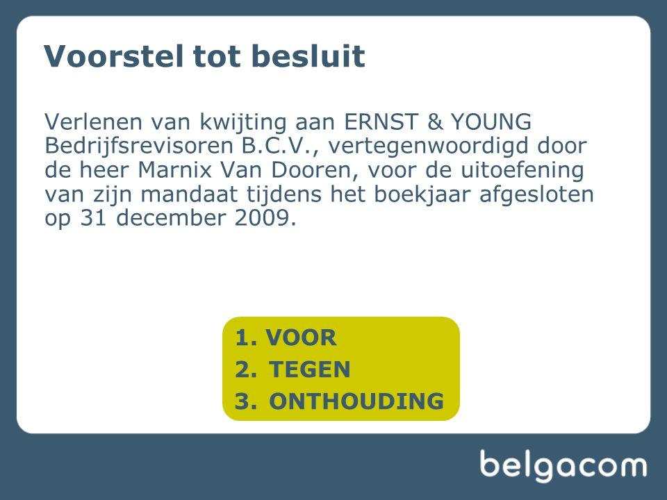 Voorstel tot besluit Verlenen van kwijting aan ERNST & YOUNG Bedrijfsrevisoren B.C.V., vertegenwoordigd door de heer Marnix Van Dooren, voor de uitoefening van zijn mandaat tijdens het boekjaar afgesloten op 31 december 2009.