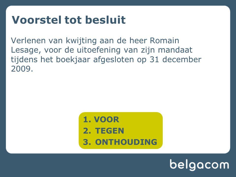 Voorstel tot besluit Verlenen van kwijting aan de heer Romain Lesage, voor de uitoefening van zijn mandaat tijdens het boekjaar afgesloten op 31 december 2009.