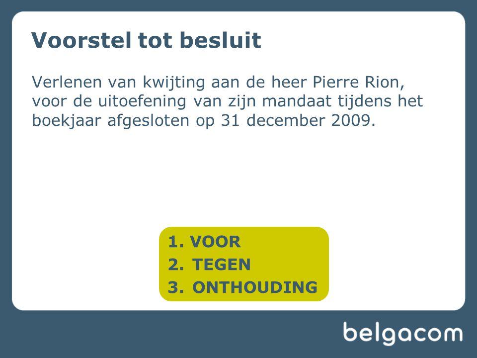 Voorstel tot besluit Verlenen van kwijting aan de heer Pierre Rion, voor de uitoefening van zijn mandaat tijdens het boekjaar afgesloten op 31 december 2009.