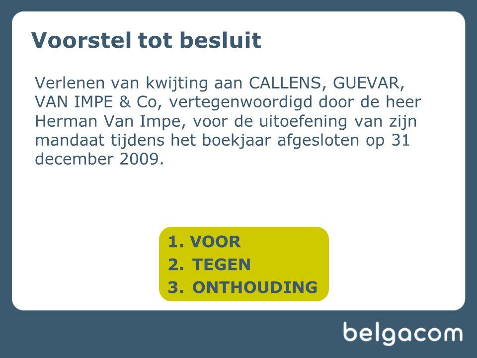Voorstel tot besluit Verlenen van kwijting aan CALLENS, GUEVAR, VAN IMPE & Co, vertegenwoordigd door de heer Herman Van Impe, voor de uitoefening van zijn mandaat tijdens het boekjaar afgesloten op 31 december 2009.