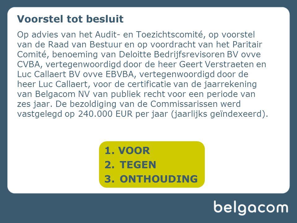 Voorstel tot besluit Op advies van het Audit- en Toezichtscomité, op voorstel van de Raad van Bestuur en op voordracht van het Paritair Comité, benoeming van Deloitte Bedrijfsrevisoren BV ovve CVBA, vertegenwoordigd door de heer Geert Verstraeten en Luc Callaert BV ovve EBVBA, vertegenwoordigd door de heer Luc Callaert, voor de certificatie van de jaarrekening van Belgacom NV van publiek recht voor een periode van zes jaar.