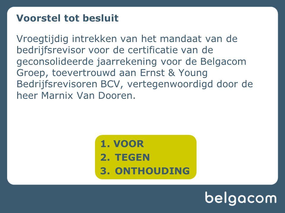 Voorstel tot besluit Vroegtijdig intrekken van het mandaat van de bedrijfsrevisor voor de certificatie van de geconsolideerde jaarrekening voor de Belgacom Groep, toevertrouwd aan Ernst & Young Bedrijfsrevisoren BCV, vertegenwoordigd door de heer Marnix Van Dooren.