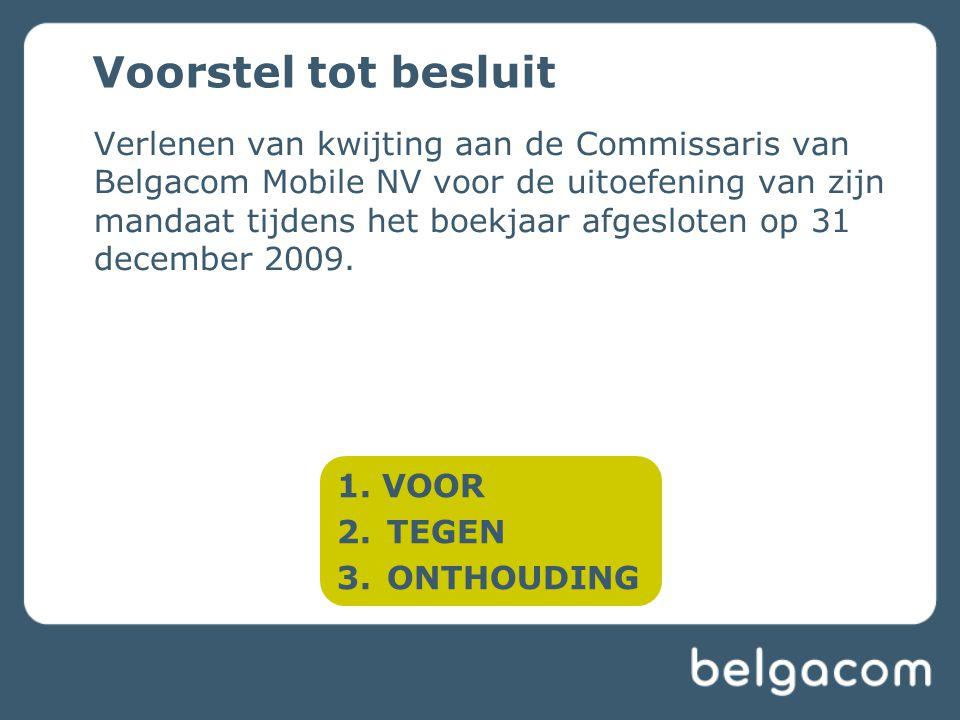 Verlenen van kwijting aan de Commissaris van Belgacom Mobile NV voor de uitoefening van zijn mandaat tijdens het boekjaar afgesloten op 31 december 2009.