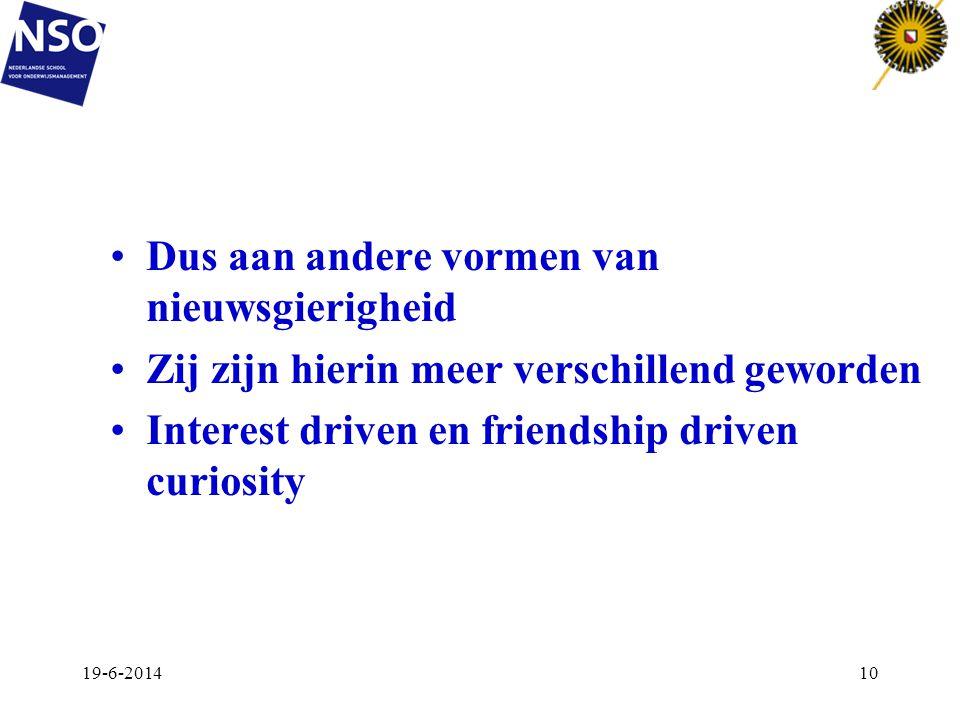 •Dus aan andere vormen van nieuwsgierigheid •Zij zijn hierin meer verschillend geworden •Interest driven en friendship driven curiosity 19-6-201410