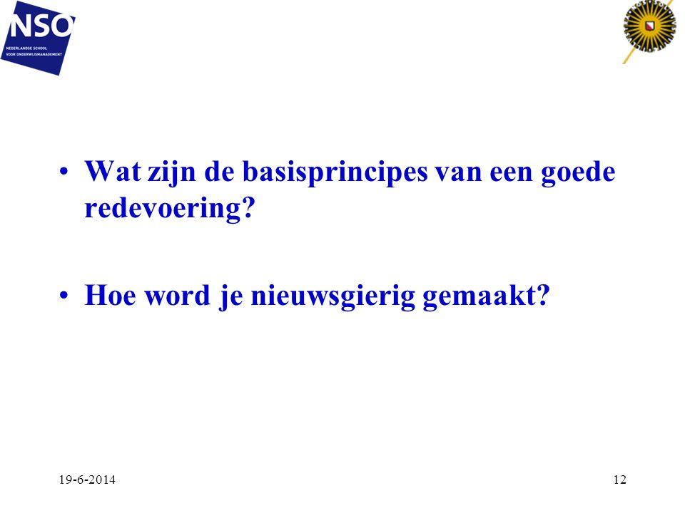 •Wat zijn de basisprincipes van een goede redevoering? •Hoe word je nieuwsgierig gemaakt? 19-6-201412