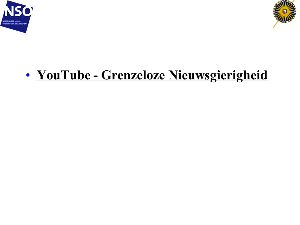 •YouTube - Grenzeloze NieuwsgierigheidYouTube - Grenzeloze Nieuwsgierigheid
