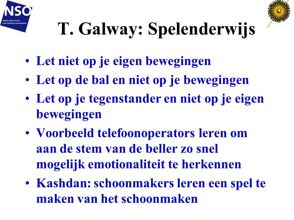 T. Galway: Spelenderwijs •Let niet op je eigen bewegingen •Let op de bal en niet op je bewegingen •Let op je tegenstander en niet op je eigen beweging
