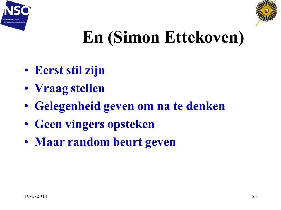En (Simon Ettekoven) •Eerst stil zijn •Vraag stellen •Gelegenheid geven om na te denken •Geen vingers opsteken •Maar random beurt geven 19-6-201463