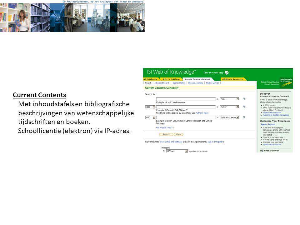 Current Contents Met inhoudstafels en bibliografische beschrijvingen van wetenschappelijke tijdschriften en boeken.
