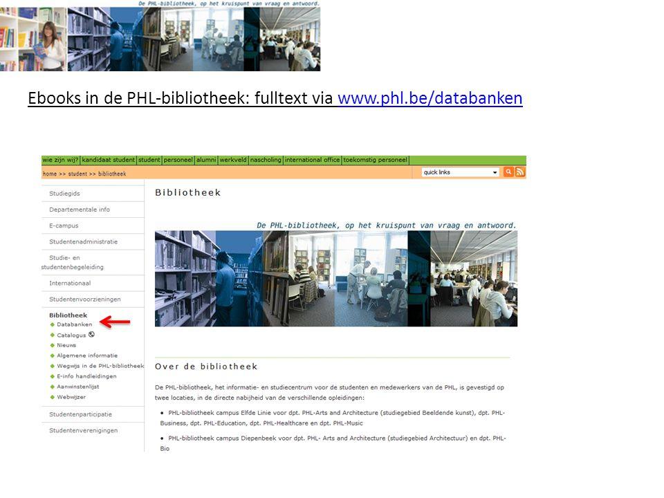 Ebooks in de PHL-bibliotheek: fulltext via www.phl.be/databankenwww.phl.be/databanken