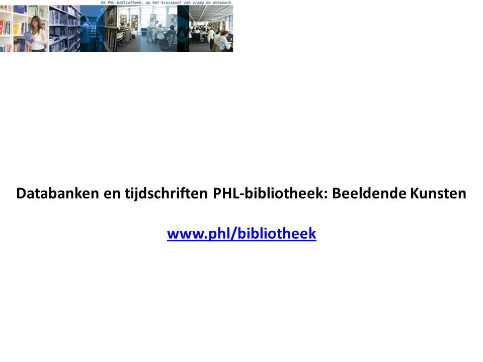 Databanken en tijdschriften PHL-bibliotheek: Beeldende Kunsten www.phl/bibliotheek