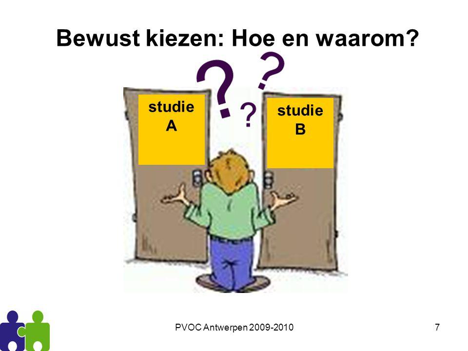 PVOC Antwerpen 2009-201058 Leidraad bij het kiezen: •Wees je bewust van beïnvloedende factoren: –Hoe wordt er in het gezin gedacht over richtingen/beroepen, opvattingen over man/vrouw.