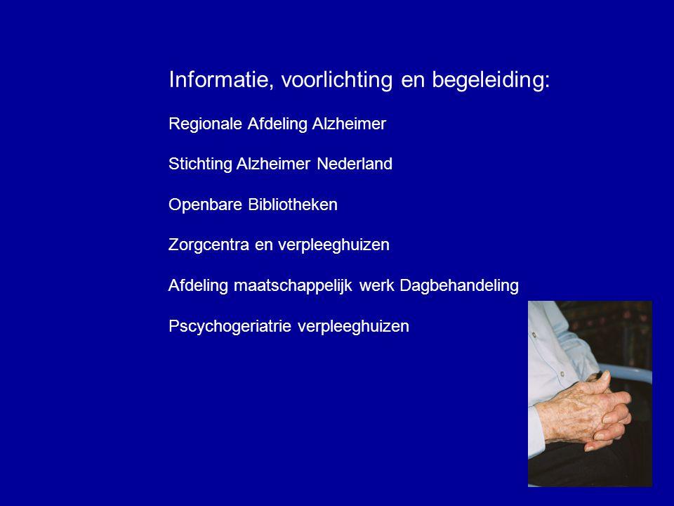 Informatie, voorlichting en begeleiding: Regionale Afdeling Alzheimer Stichting Alzheimer Nederland Openbare Bibliotheken Zorgcentra en verpleeghuizen